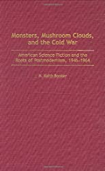 Monsters, Mushroom Clouds, and the Cold War: American Science Fiction and the Roots of Postmodernism, 1946-1964 (Bibliographies and Indexes in American History)