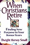 img - for When Christians Retire: Finding New Purpose in Your Bonus Years book / textbook / text book