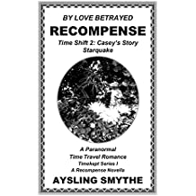 BY LOVE BETRAYED: RECOMPENSE 4: Time Shift 2: Casey's Story---Starquake (Timekept Series I: Recompense)