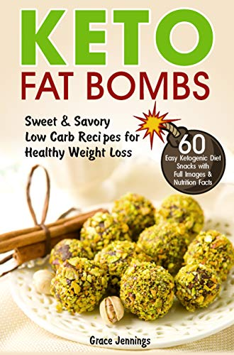 Keto Fat Bombs: Sweet & Savory Low Carb Recipes for Healthy Weight Loss (easy fat bombs recipes, keto fat-bomb recipes, ketogenic diet meal plan,  ketosis diet, what is ketogenic diet, keto recipes) by Grace Jennings