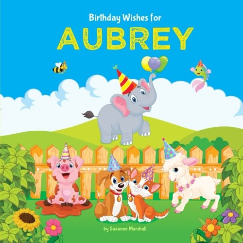 Birthday Wishes for Aubrey: Personalized Book with Birthday Wishes for Kids (Birthday Book, Happy Birthday Kids, Birthday Gifts for Kids, Personalized Books for Kids) -