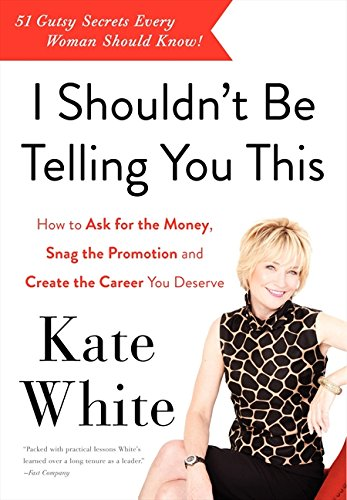 I Shouldn't Be Telling You This: How to Ask for the Money, Snag the Promotion, and Create the Career You Deserve pdf