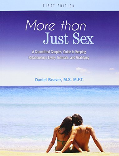 More Than Just Sex: A Committed Couples' Guide to Keeping Relationships Lively, Intimate, and Gratifying