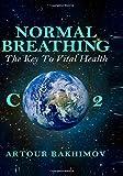 Normal Breathing: the Key to Vital Health, Artour Rakhimov, 1500191191