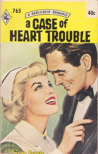 A Case of Heart Trouble (A Harlequin Romance #765)