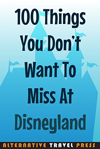 100 Things You Don't Want To Miss At Disneyland: 2014 (Ultimate Unauthorized Quick ()