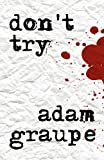 Don't Try, adam graupe, 1448976235