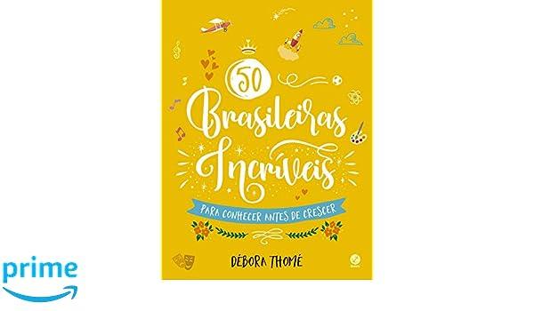 50 Brasileiras Incriveis Para Conhecer Antes De Crescer Em