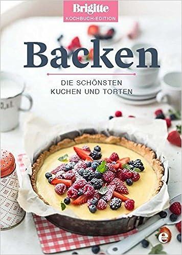 backen die schnsten kuchen und torten brigitte kochbuch edition gesamt amazonde brigitte kochbuch edition bcher - Die Schonsten Kuchen