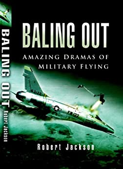 Baling Out: Amazing Dramas of Military Flying by [Jackson, Robert]