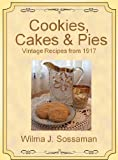 Vintage Recipes: Vintage Recipes from 1917 Cookies, Cakes, & Pies, Oh My! (Vintage Recipes From Decades Past: Cookies, Cakes & Pies)
