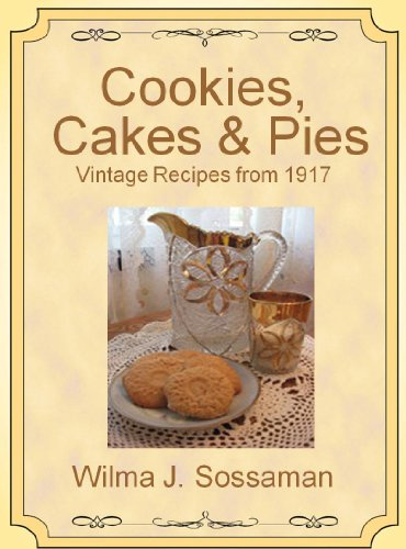 Vintage Recipes: Vintage Recipes from 1917 Cookies, Cakes, & Pies, Oh My! (Vintage Recipes From Decades Past: Cookies, Cakes & Pies) by [Sossaman, Wilma]