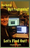 Read How Hard is Mql4 Programming: A guide for the Absolute Beginner. (JimdDandy's Mql4 Programming Books Book 1) Kindle Editon