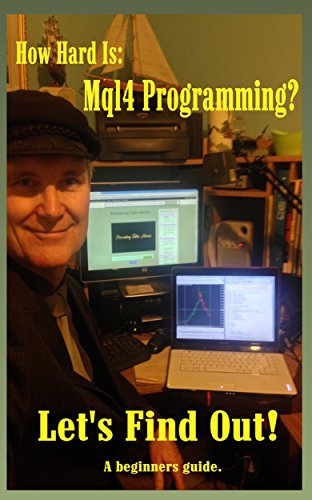 How Hard is Mql4 Programming: A guide for the Absolute Beginner   (JimdDandy's Mql4 Programming Books Book 1)