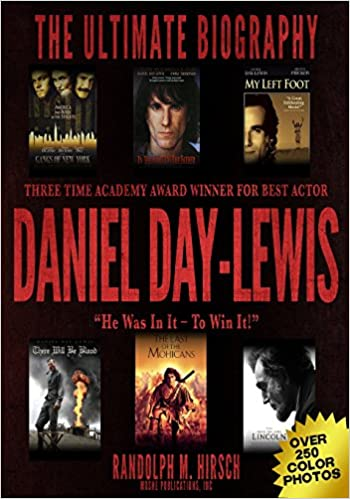 Daniel Day-Lewis: Three Time Academy Award winner for Best Actor, The Ultimate Biography: Star of Lincoln, There Will Be Blood and My Left foot: 'He was in it -- to Win it!' Full color photo book