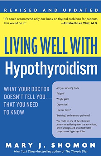 Living Well with Hypothyroidism: What Your Doctor Doesn't Tell You... That You Need to Know (Revised - What Does William