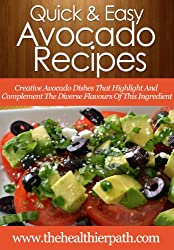 Avocado Recipes: Creative Avocado Dishes That Highlight And Complement The Diverse Flavours Of This Ingredient. (Quick & Easy Recipes) (English Edition)