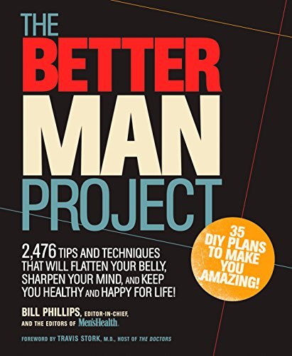 The Better Man Project: 2,476 tips and techniques that will flatten your belly, sharpen your mind, and keep you healthy and happy for life! (Best Diet For Middle Aged Man)