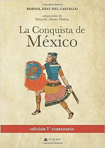La conquista de México: adaptación de Eduardo Alonso Murias. Edición 5º centenario: Amazon.es: Díaz, Bernal: Libros