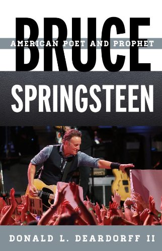 Bruce Springsteen: American Poet and Prophet (Tempo: A Rowman & Littlefield Music Series on Rock, Pop, and Culture) (Songbook Springsteen Bruce)