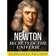 Isaac Newton: Secrets of the Universe (The True Story of Isaac Newton) (Historical Biographies of Famous People)