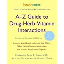 A-Z Guide to Drug-Herb-Vitamin Interactions: Improve Your Health and Avoid Side Effects When Using Common Medications and Natural Supplements Together by Alan R. Gaby 2 Rev Exp Edition (2006)