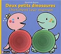 Deux petits dinosaures cherchent leur maman par Rosalinde Bonnet