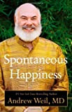 Spontaneous Happiness by Andrew Weil (Nov 8 2011)