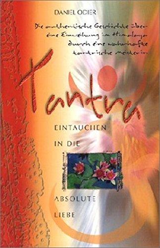 Tantra - Eintauchen in die absolute Liebe: Die authentische ...