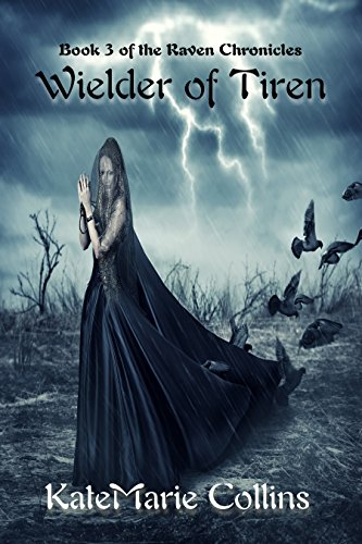 Wielder of Tiren (The Raven Chronicles Book 3) by [Collins, KateMarie]