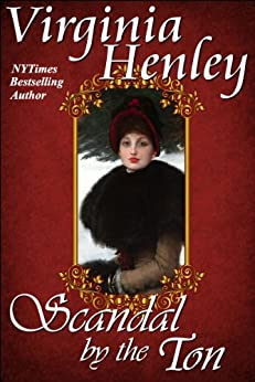 Scandal By The Ton by [Henley, Virginia]