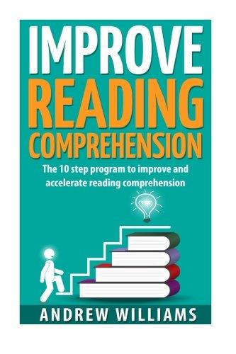 Improve Reading Comprehension: The 10 step program to improve and accelerate reading comprehension (Improve your memory) (Volume 2)