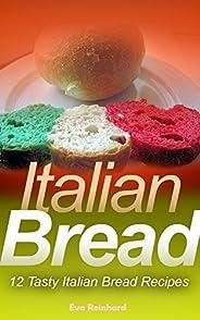 Italian Bread: 12 Tasty Italian Bread Recipes (English Edition)