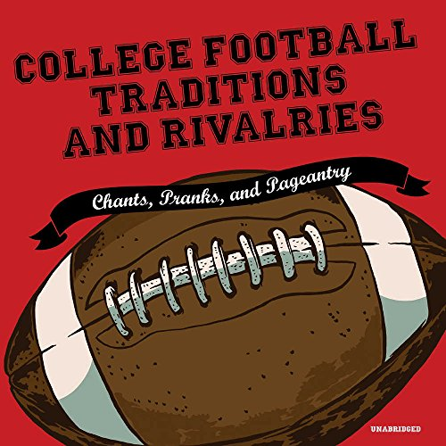 College Football Traditions and Rivalries: Chants, Pranks, and Pageantry by HarperCollins B and Blackstone Audio
