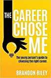 The Career Chose Me: The young person's guide to choosing the right career