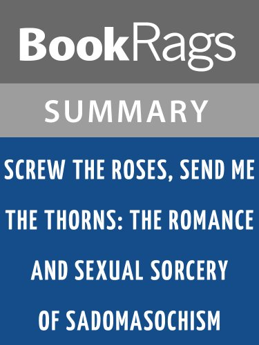 Summary & Study Guide Screw the Roses, Send Me the Thorns: The Romance and Sexual Sorcery of Sadomasochism by Philip Miller and Molly Devon (Devon Rose)