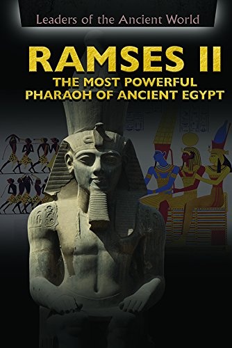 Ramses II: The Most Powerful Pharaoh of Ancient Egypt (Leaders of the Ancient ()