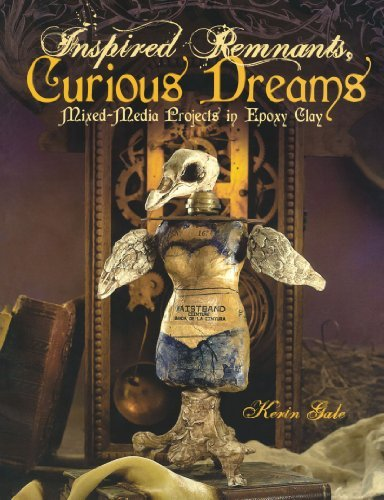- Inspired Remnants, Curious Dreams: Mixed Media Projects in Epoxy Clay