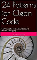 24 Patterns for Clean Code: Techniques for Faster, Safer Code with Minimal Debugging Front Cover