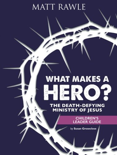 What Makes a Hero? Children's Leader Guide: The Death-Defyin