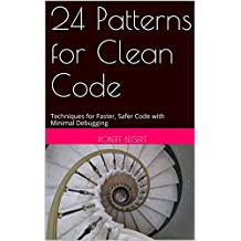 24 Patterns for Clean Code: Techniques for Faster, Safer Code with Minimal Debugging
