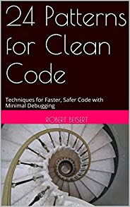 24 Patterns for Clean Code: Techniques for Faster, Safer Code with Minimal Debugging (English Edition)