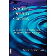Sacred Dream Circles: A Guide to Facilitating Jungian Dream Groups