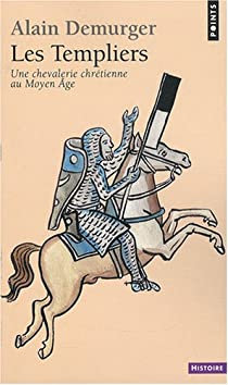 Les templiers - Une chevalerie chrétienne au Moyen Age par Demurger