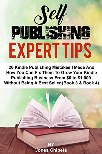 SELF PUBLISHING EXPERT TIPS: 20 kindle publishing (2019) mistakes I made and How to fix them to scale your Kindle publishing business from $0 to $1,000 ... journey from $0 to $1,000 per month Book 5) by [Chipeta, Jones]