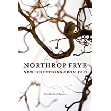 Northrop Frye: New Directions from Old (Reappraisals: Canadian Writers Book 33)