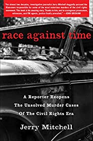 Race Against Time: A Reporter Reopens the Unsolved Murder Cases of the Civil Rights Era