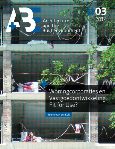 Woningcorporaties en Vastgoedontwikkeling: Fit for Use? (Architecture and the Built Environment)