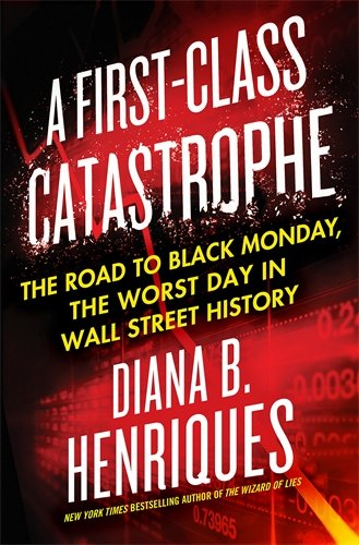 A First-Class Catastrophe: The Road to Black Monday, the Worst Day in Wall Street - Black Monday Usa
