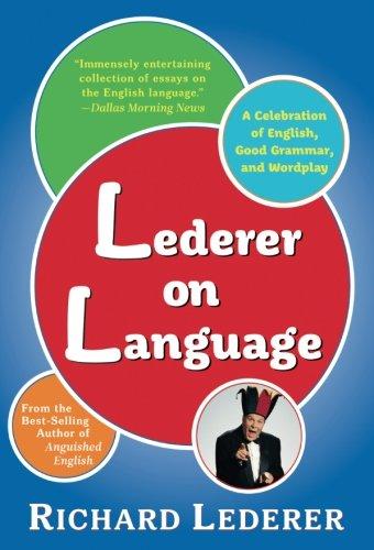 Lederer on Language: A Celebration of English, Good Grammar, and Wordplay by Marion Street Press, LLC